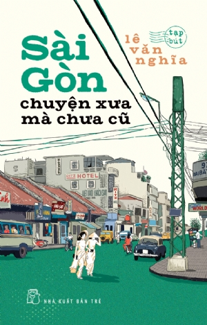 Image result for Sài Gòn chuyện xưa mà chưa cũ
